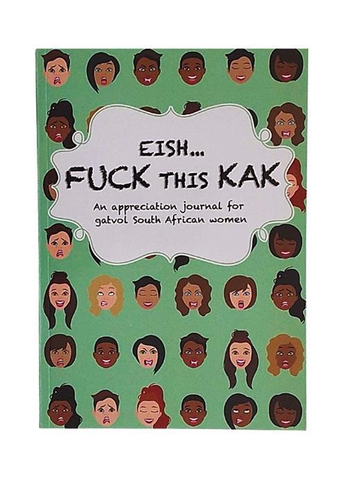 EISH....FUCK THIS KAK : An Appreciation Journal